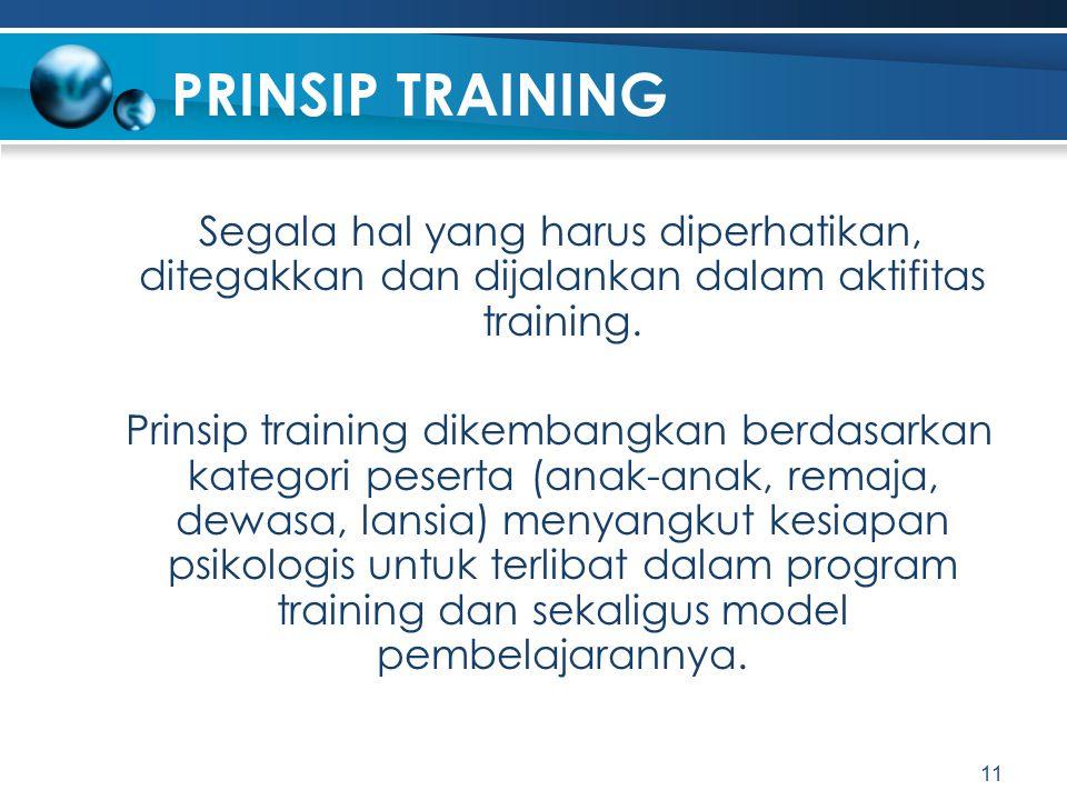 PRINSIP TRAINING Segala hal yang harus diperhatikan, ditegakkan dan dijalankan dalam aktifitas training.
