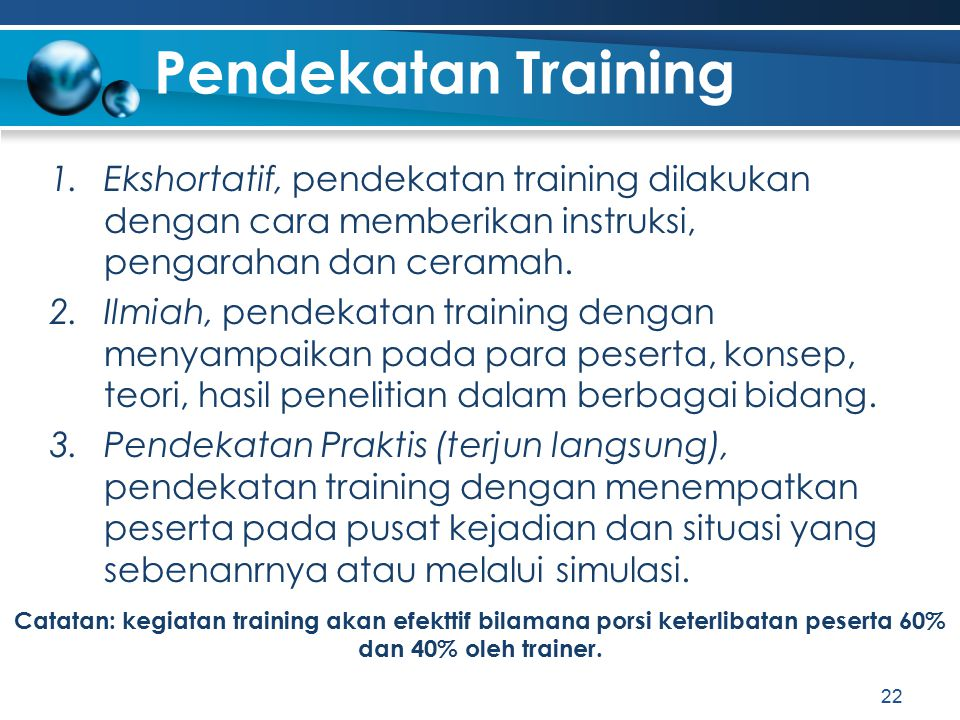 Pendekatan Training Ekshortatif, pendekatan training dilakukan dengan cara memberikan instruksi, pengarahan dan ceramah.