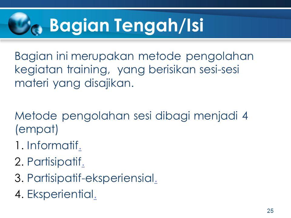 Bagian Tengah/Isi Bagian ini merupakan metode pengolahan kegiatan training, yang berisikan sesi-sesi materi yang disajikan.