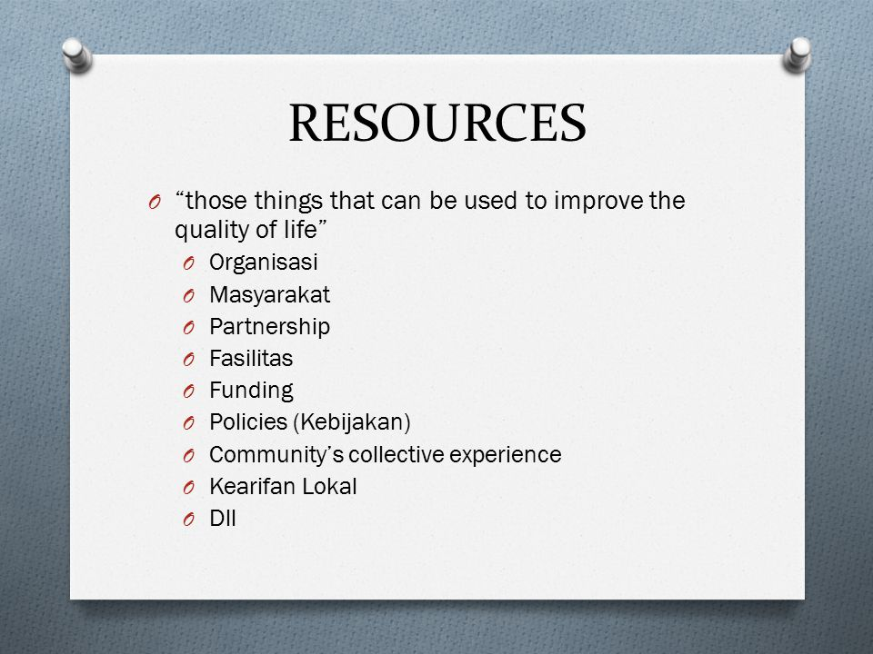 RESOURCES those things that can be used to improve the quality of life Organisasi. Masyarakat. Partnership.