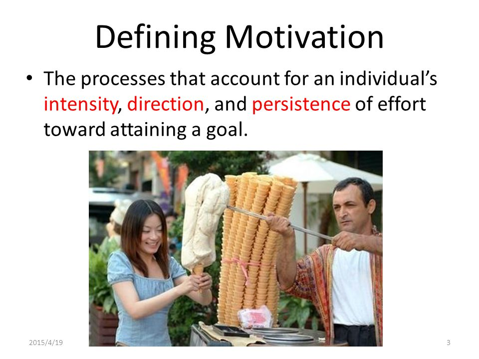 Defining Motivation The processes that account for an individual's intensity, direction, and persistence of effort toward attaining a goal.