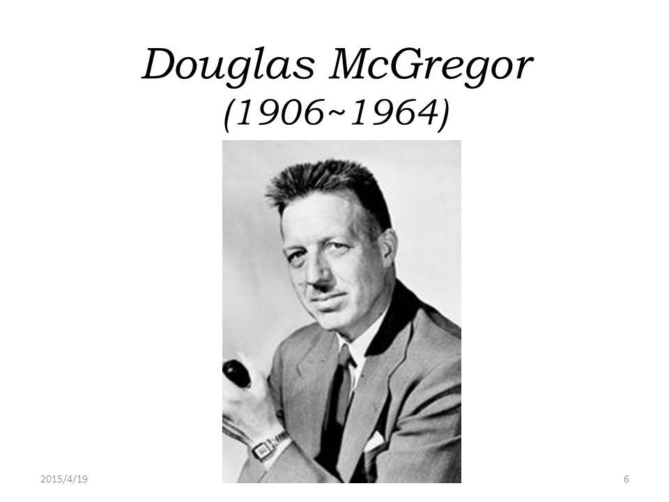 Douglas McGregor (1906~1964) 2017/4/13