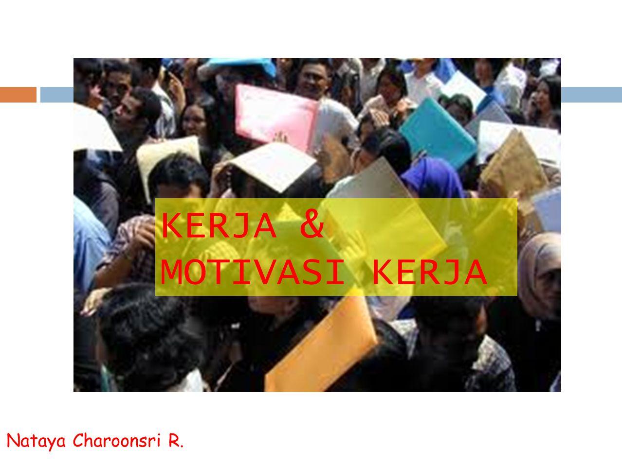 KERJA & MOTIVASI KERJA Nataya Charoonsri R.