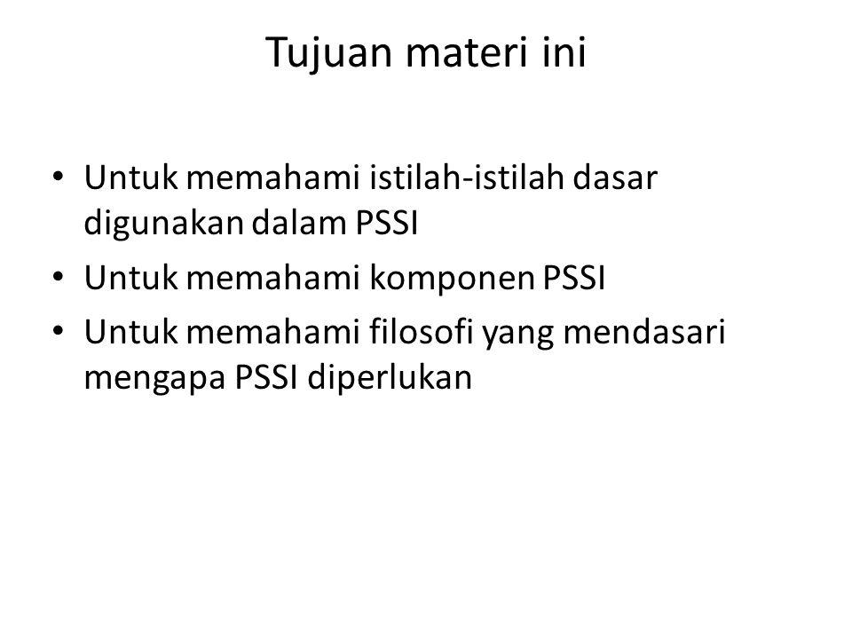 Tujuan materi ini Untuk memahami istilah-istilah dasar digunakan dalam PSSI. Untuk memahami komponen PSSI.