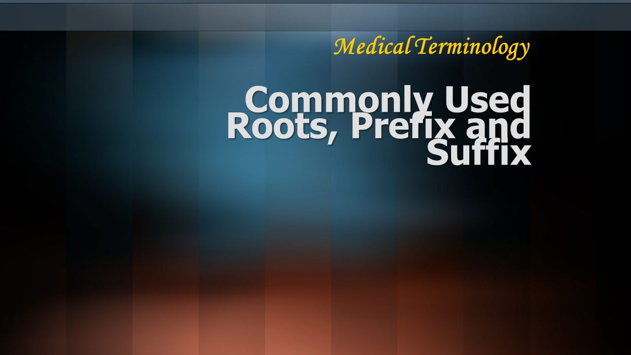 Commonly Used Roots, Prefix and Suffix