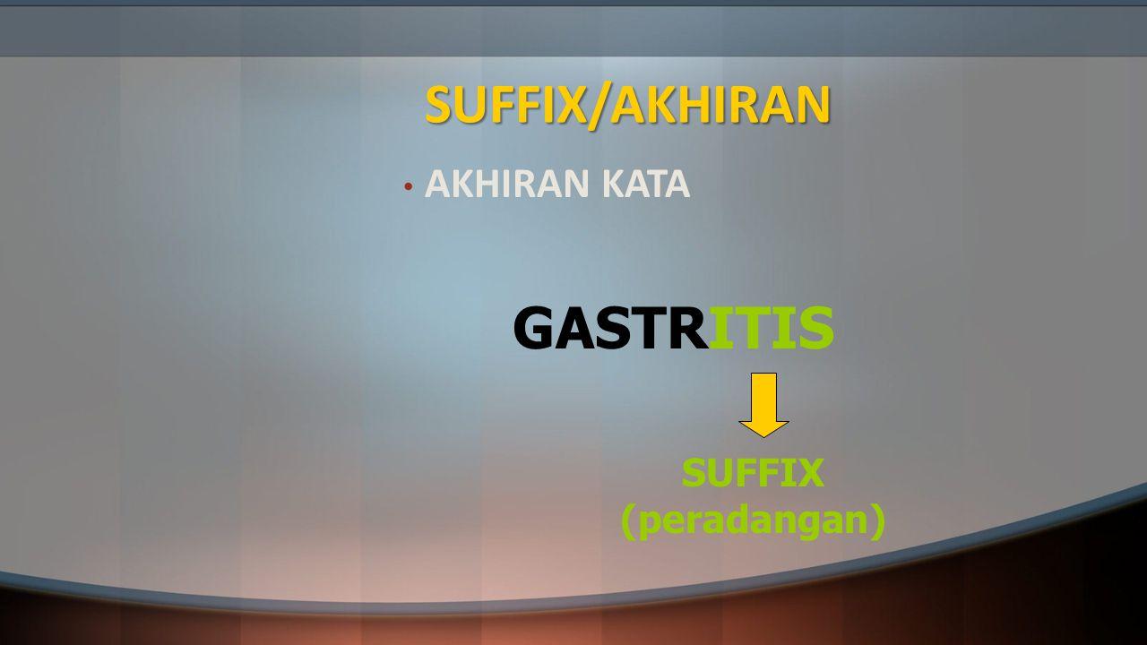 SUFFIX/AKHIRAN AKHIRAN KATA GASTRITIS SUFFIX (peradangan)