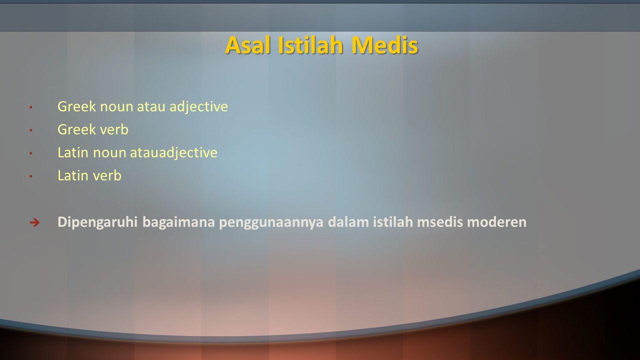 Asal Istilah Medis Greek noun atau adjective Greek verb