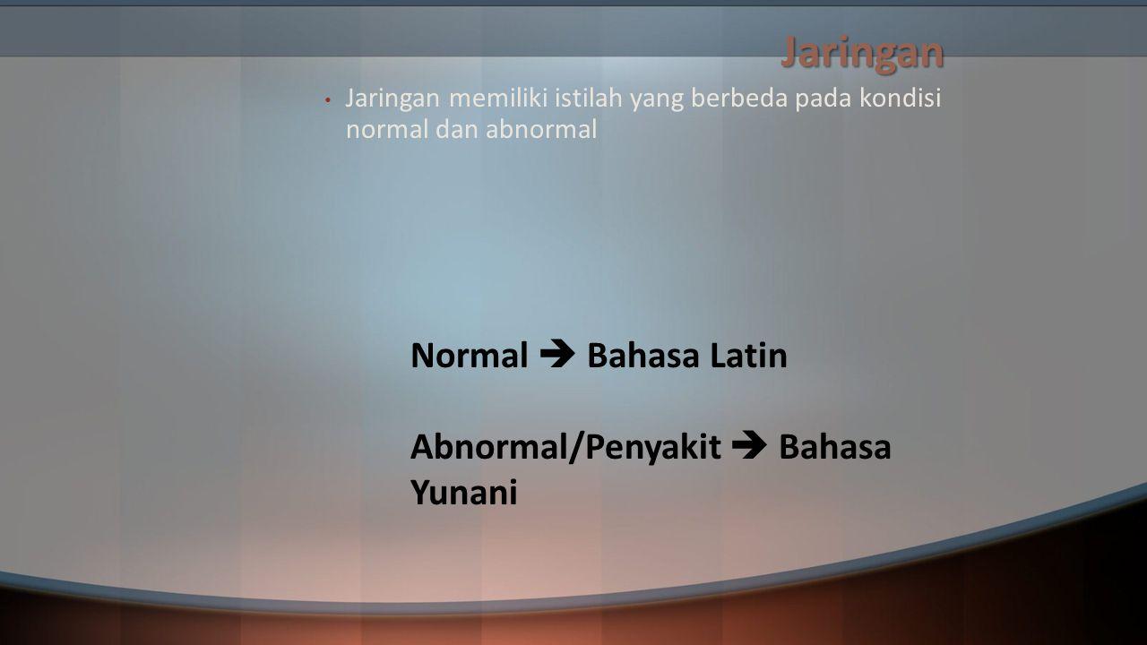 Jaringan Normal  Bahasa Latin Abnormal/Penyakit  Bahasa Yunani