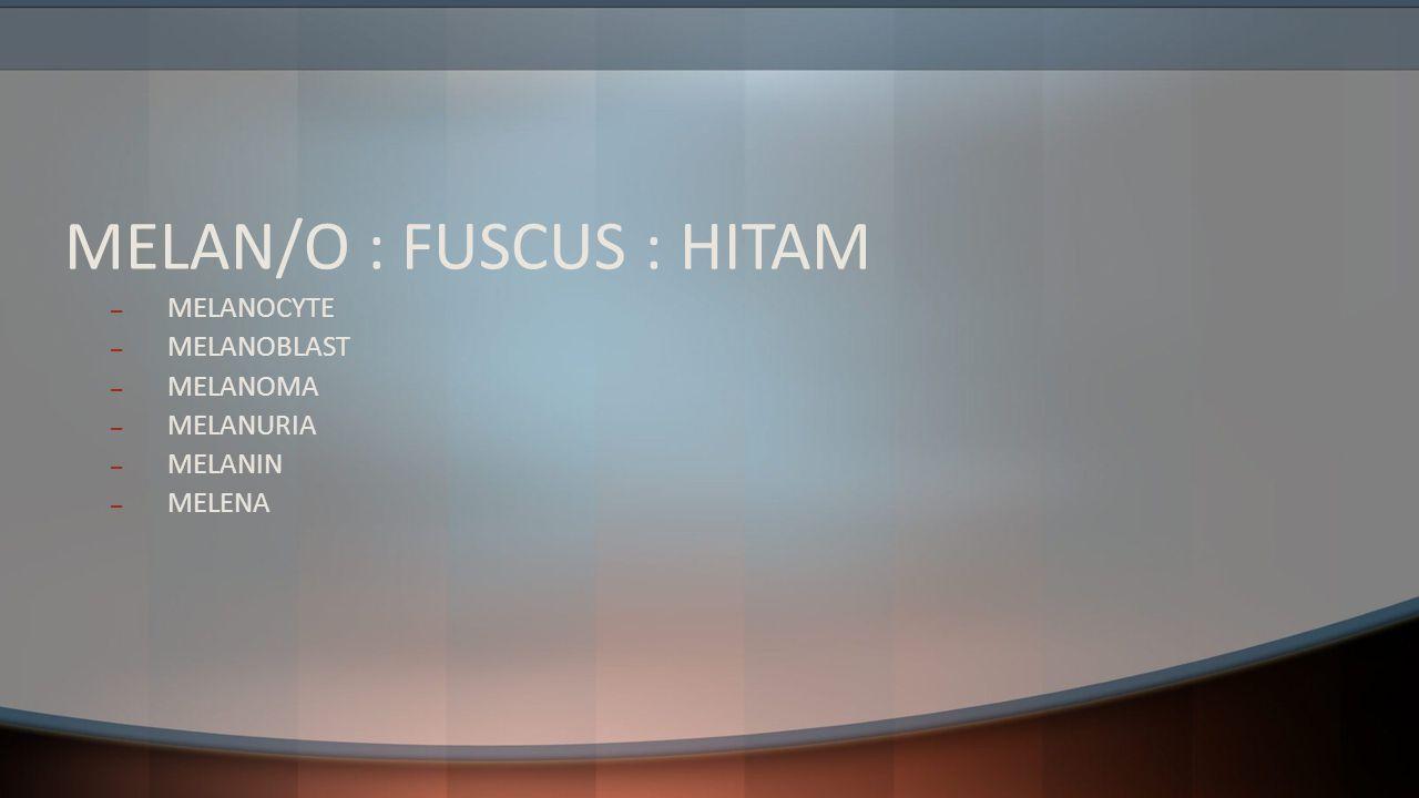 MELAN/O : FUSCUS : HITAM