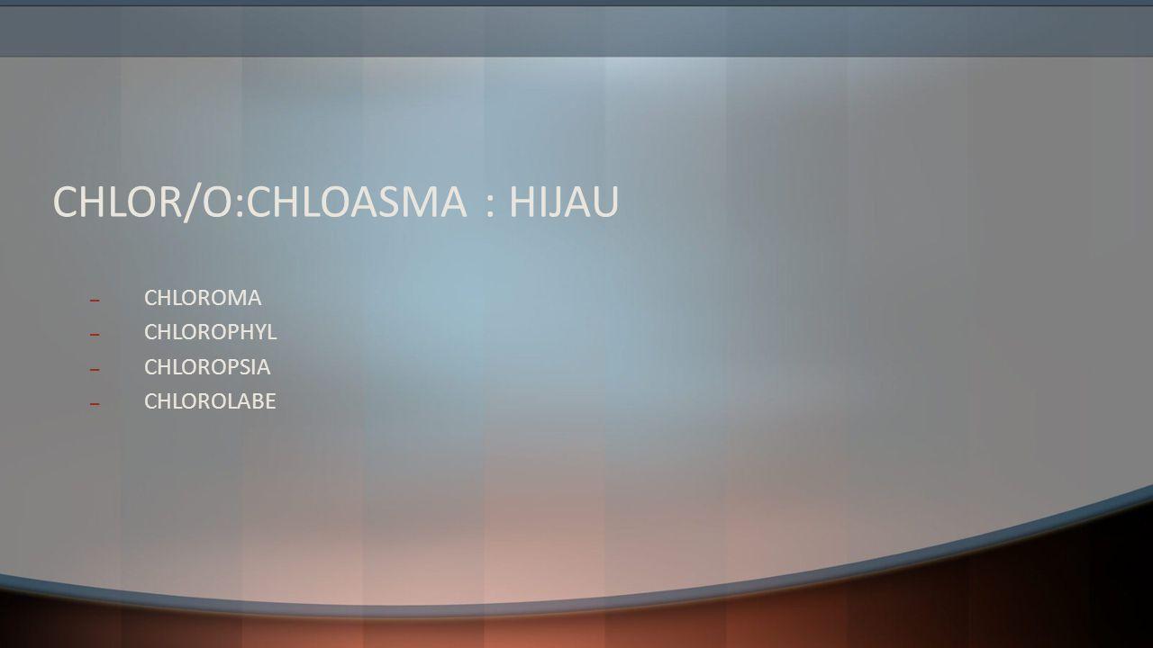 CHLOR/O:CHLOASMA : HIJAU