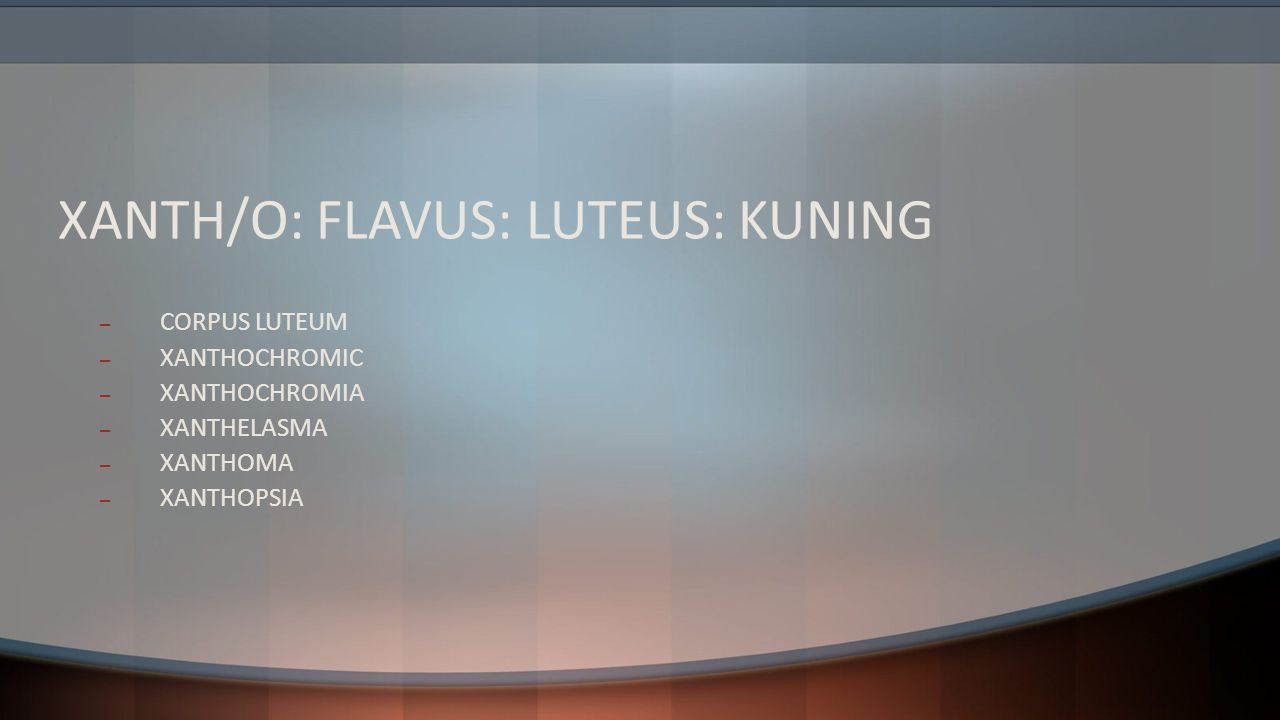 XANTH/O: FLAVUS: LUTEUS: KUNING