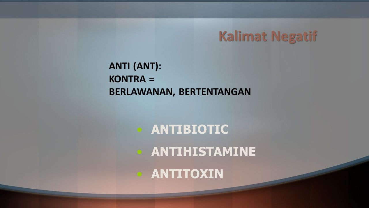 Kalimat Negatif ANTIBIOTIC ANTIHISTAMINE ANTITOXIN ANTI (ANT):