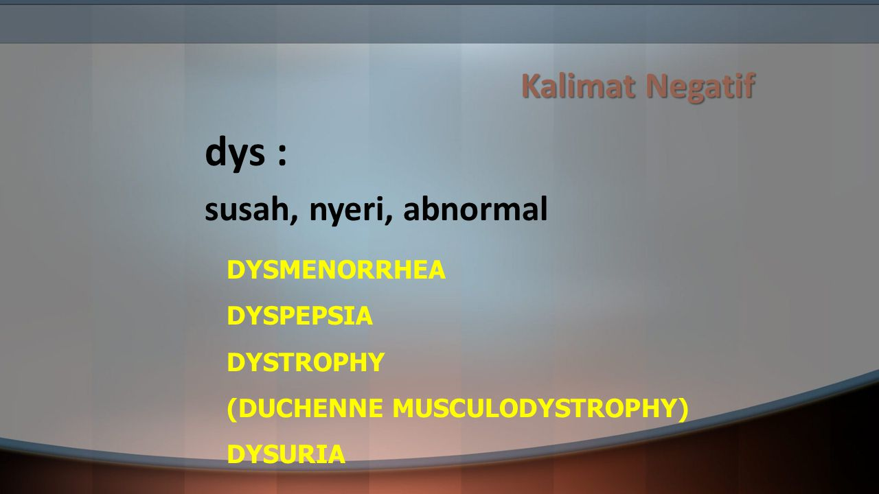 dys : Kalimat Negatif susah, nyeri, abnormal DYSMENORRHEA DYSPEPSIA
