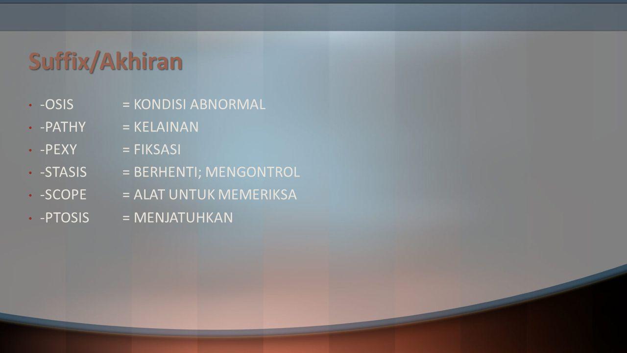 Suffix/Akhiran -OSIS = KONDISI ABNORMAL -PATHY = KELAINAN