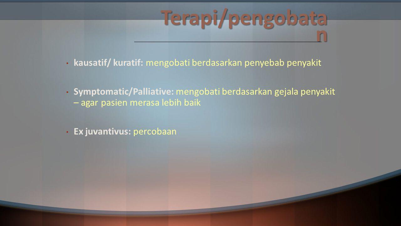Terapi/pengobatan kausatif/ kuratif: mengobati berdasarkan penyebab penyakit.