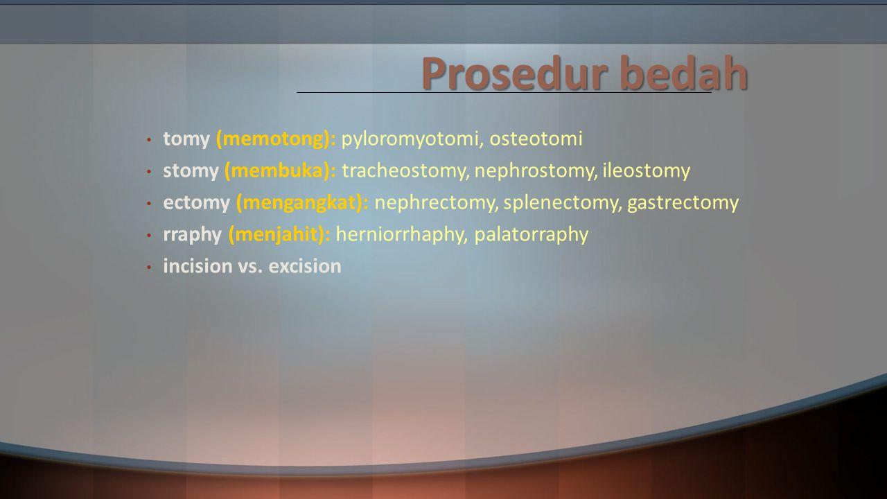 Prosedur bedah tomy (memotong): pyloromyotomi, osteotomi