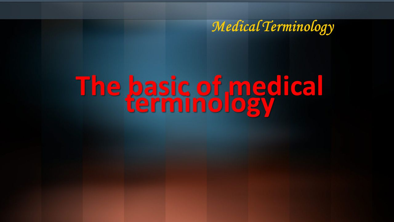 The basic of medical terminology