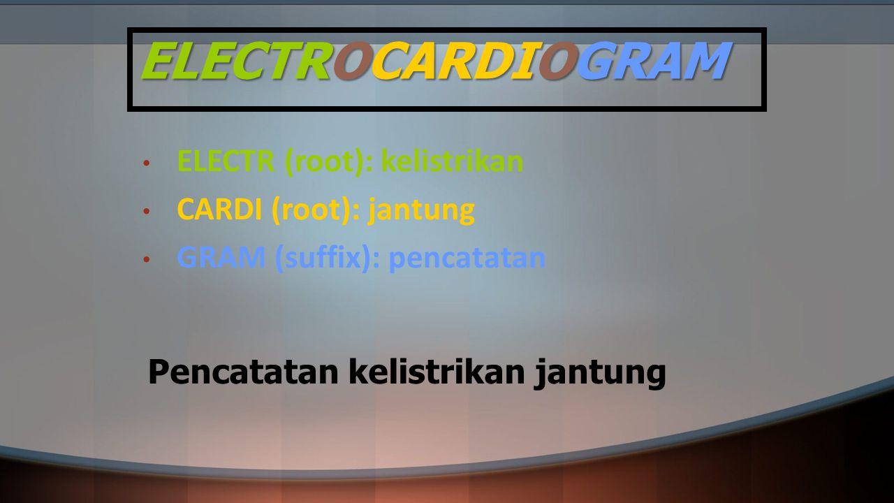 ELECTROCARDIOGRAM ELECTR (root): kelistrikan CARDI (root): jantung
