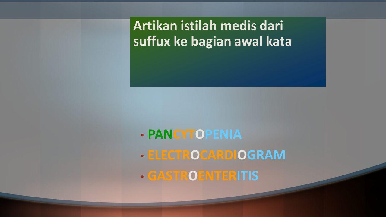 Artikan istilah medis dari suffux ke bagian awal kata