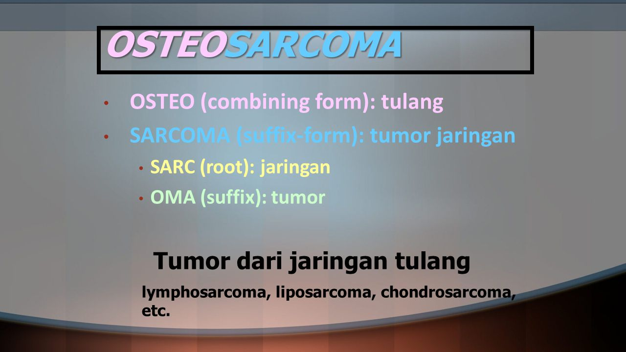 OSTEOSARCOMA OSTEO (combining form): tulang