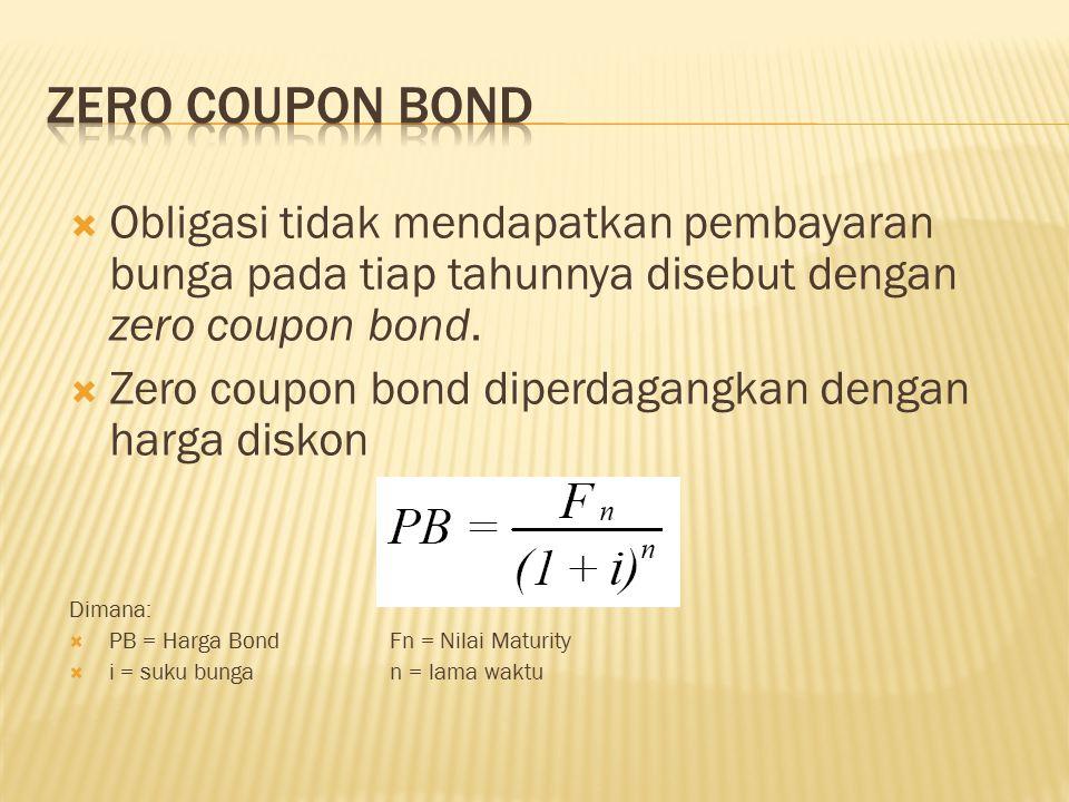 Zero Coupon Bond Obligasi tidak mendapatkan pembayaran bunga pada tiap tahunnya disebut dengan zero coupon bond.