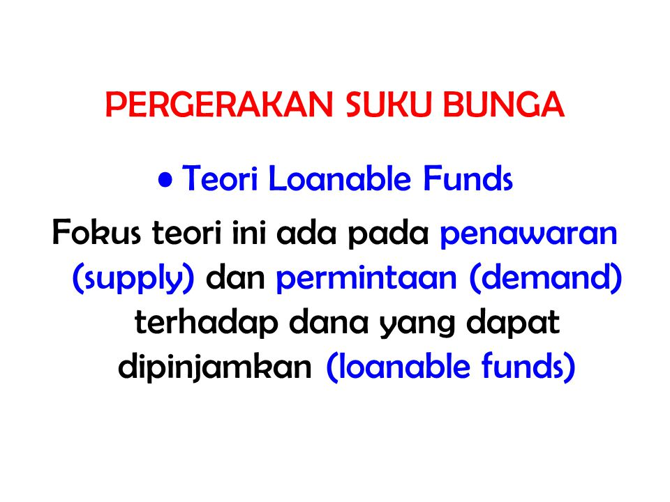 PERGERAKAN SUKU BUNGA Teori Loanable Funds.