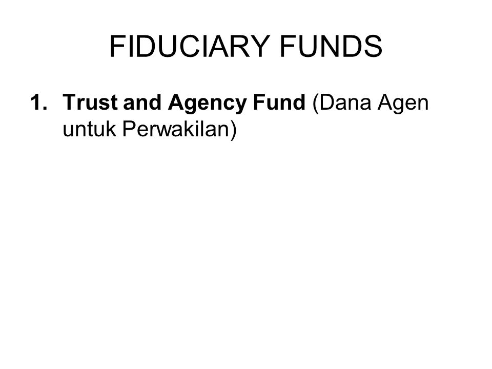 FIDUCIARY FUNDS Trust and Agency Fund (Dana Agen untuk Perwakilan)
