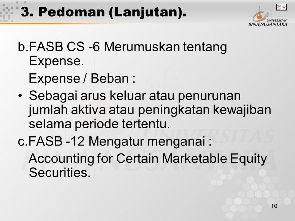 3. Pedoman (Lanjutan). b.FASB CS -6 Merumuskan tentang Expense. Expense / Beban :