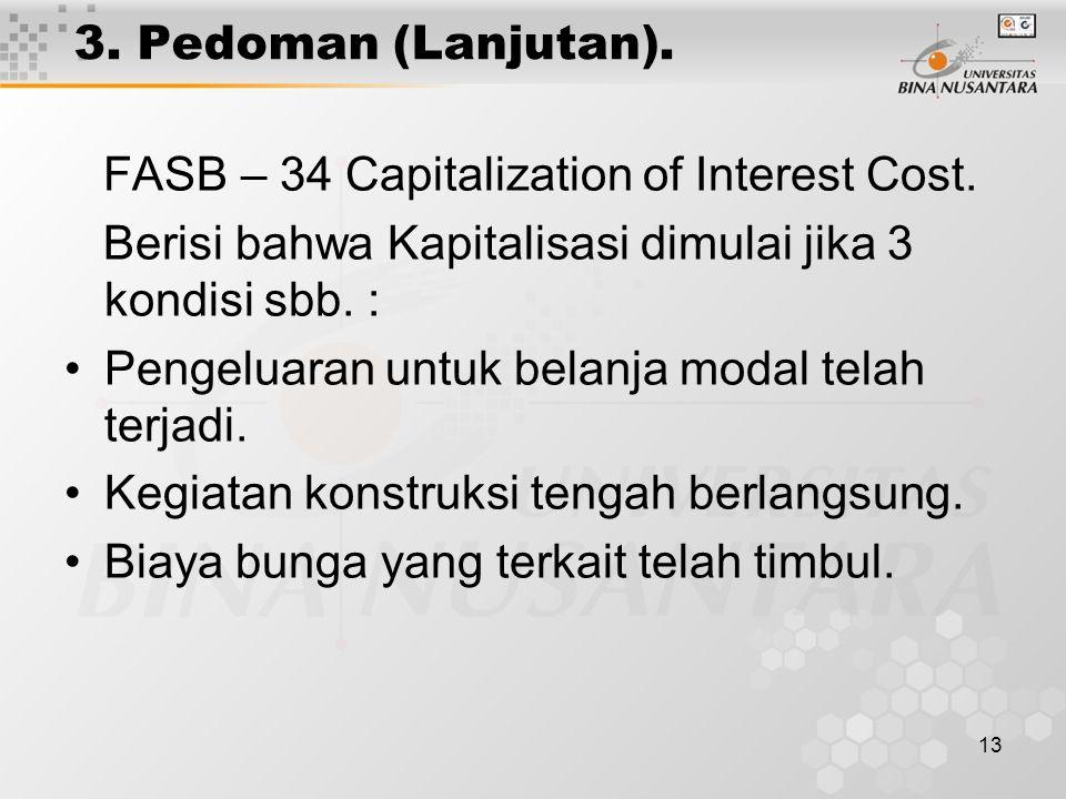 3. Pedoman (Lanjutan). FASB – 34 Capitalization of Interest Cost. Berisi bahwa Kapitalisasi dimulai jika 3 kondisi sbb. :