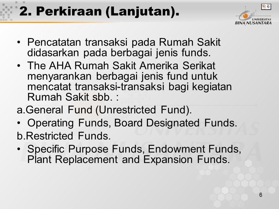 2. Perkiraan (Lanjutan). Pencatatan transaksi pada Rumah Sakit didasarkan pada berbagai jenis funds.
