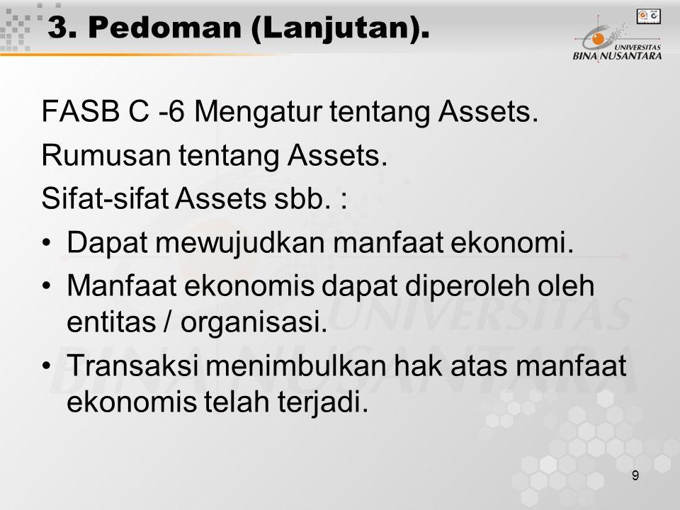 3. Pedoman (Lanjutan). FASB C -6 Mengatur tentang Assets. Rumusan tentang Assets. Sifat-sifat Assets sbb. :
