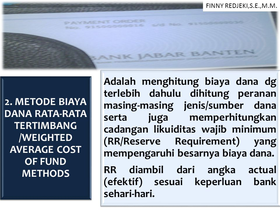 FINNY REDJEKI,S.E.,M.M. 2. METODE BIAYA DANA RATA-RATA TERTIMBANG /WEIGHTED AVERAGE COST OF FUND METHODS.