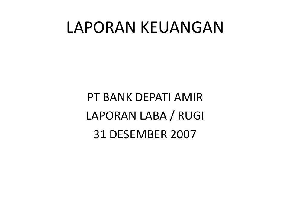 PT BANK DEPATI AMIR LAPORAN LABA / RUGI 31 DESEMBER 2007