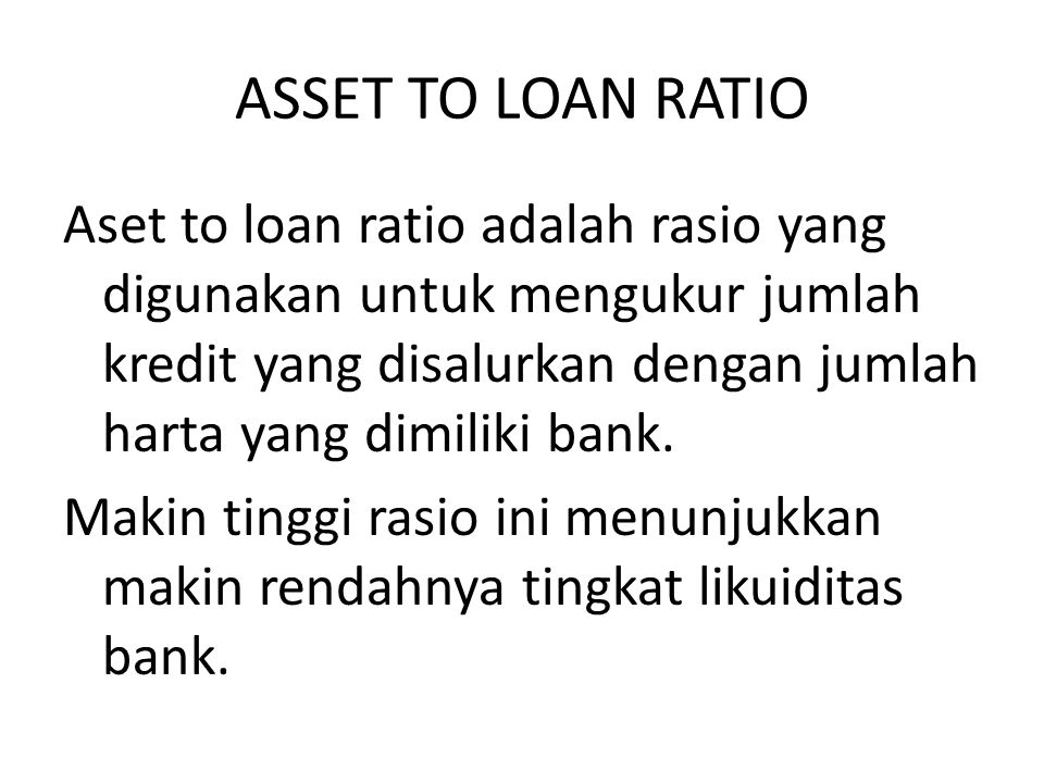 ASSET TO LOAN RATIO