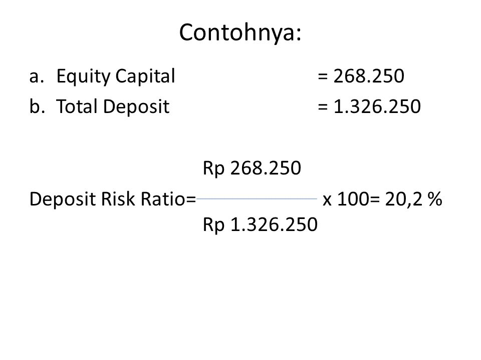 Contohnya: Equity Capital = Total Deposit =