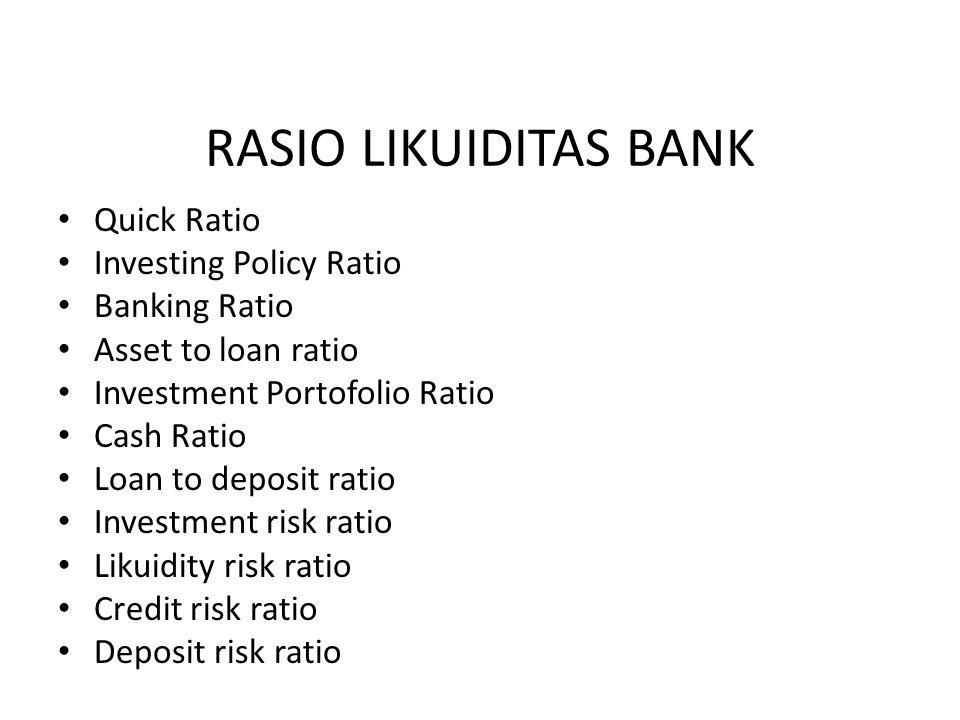RASIO LIKUIDITAS BANK Quick Ratio Investing Policy Ratio Banking Ratio