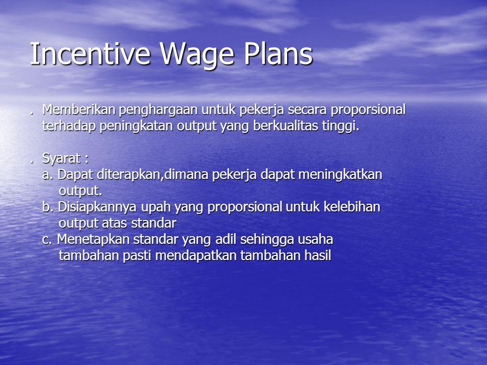 Incentive Wage Plans . Memberikan penghargaan untuk pekerja secara proporsional. terhadap peningkatan output yang berkualitas tinggi.