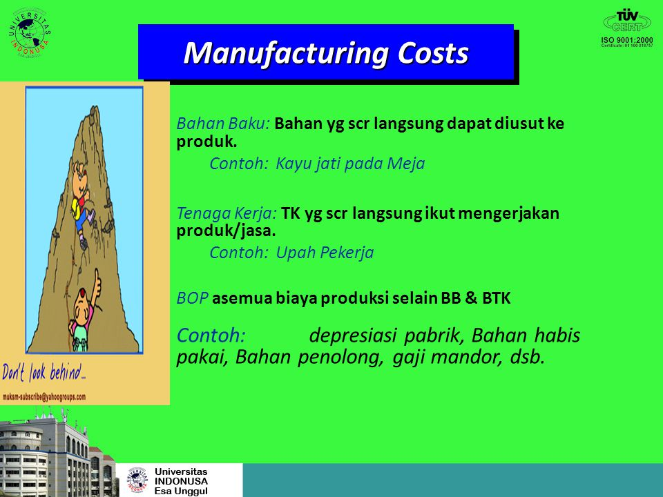Manufacturing Costs Bahan Baku: Bahan yg scr langsung dapat diusut ke produk. Contoh: Kayu jati pada Meja.