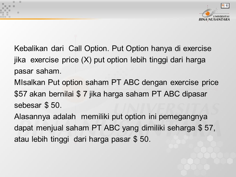 Kebalikan dari Call Option. Put Option hanya di exercise