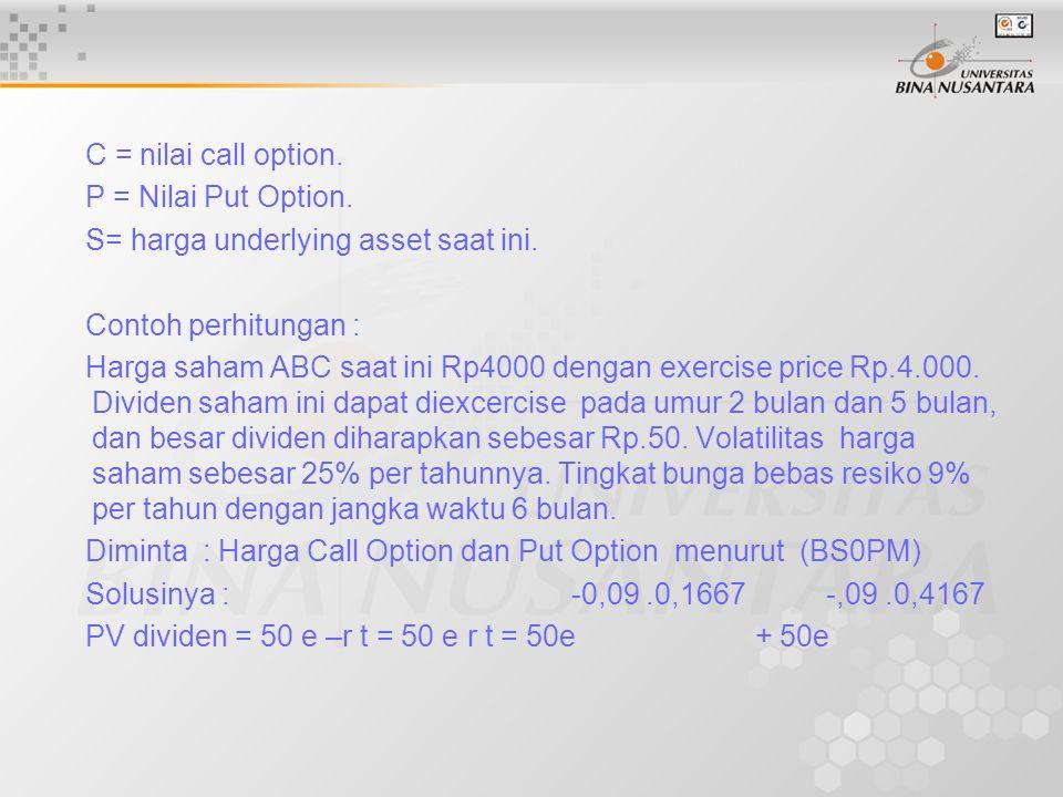 C = nilai call option. P = Nilai Put Option. S= harga underlying asset saat ini. Contoh perhitungan :