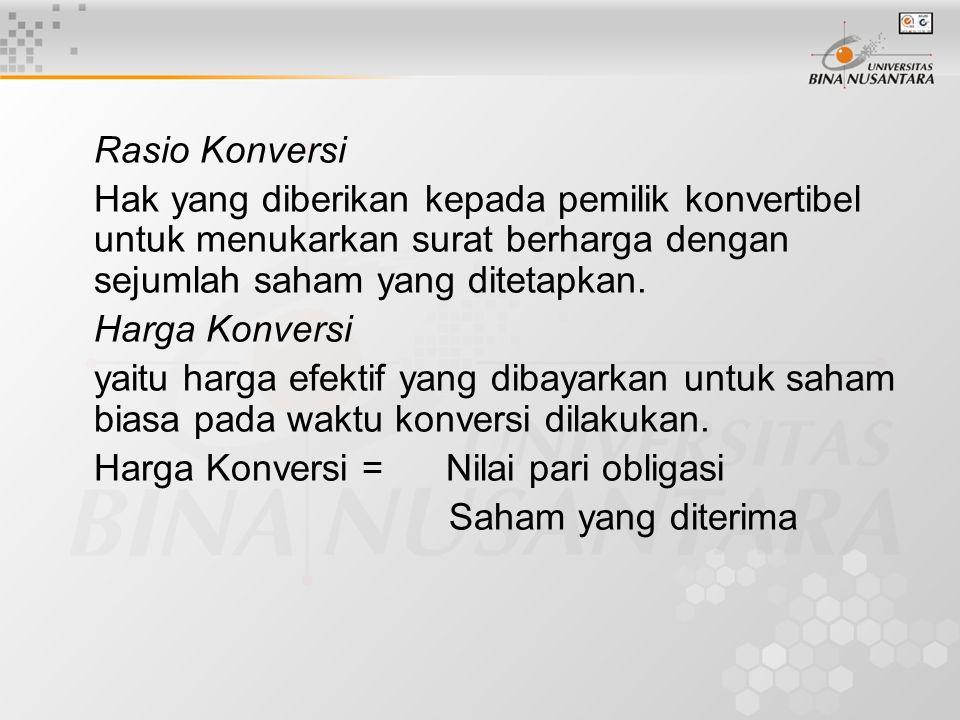 Rasio Konversi Hak yang diberikan kepada pemilik konvertibel untuk menukarkan surat berharga dengan sejumlah saham yang ditetapkan.