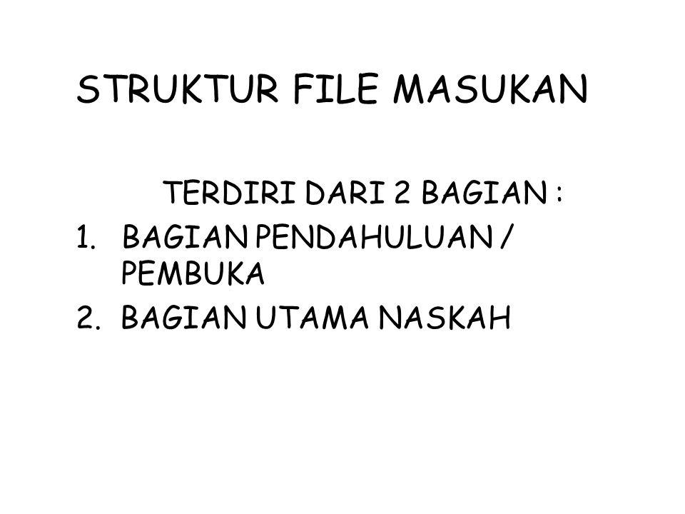 STRUKTUR FILE MASUKAN TERDIRI DARI 2 BAGIAN :