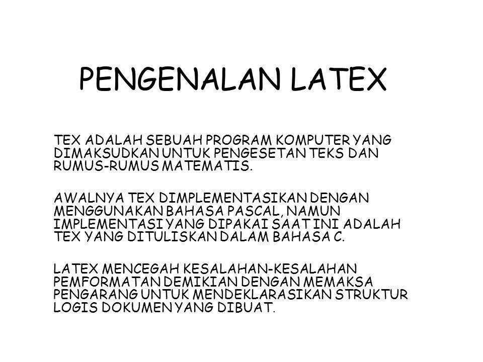 PENGENALAN LATEX TEX ADALAH SEBUAH PROGRAM KOMPUTER YANG DIMAKSUDKAN UNTUK PENGESETAN TEKS DAN RUMUS-RUMUS MATEMATIS.