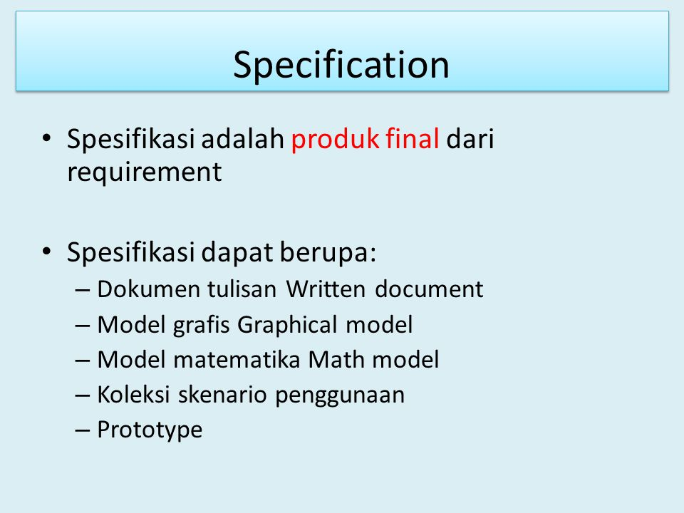 Specification Spesifikasi adalah produk final dari requirement