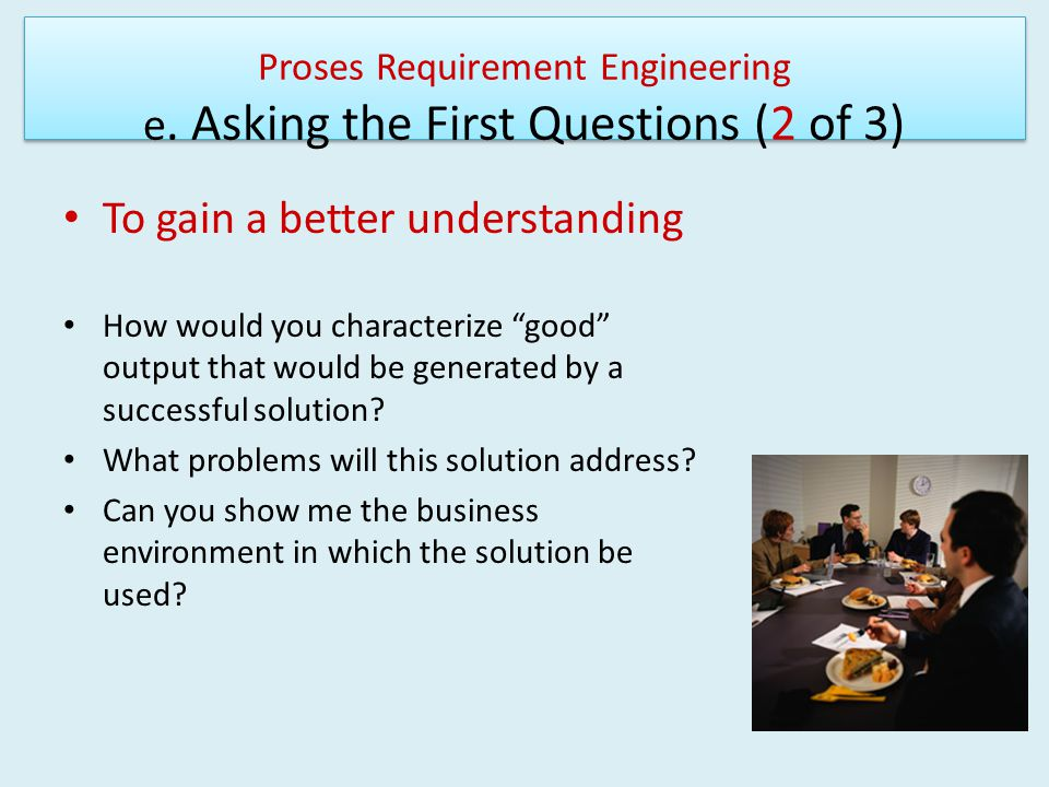 Proses Requirement Engineering e. Asking the First Questions (2 of 3)