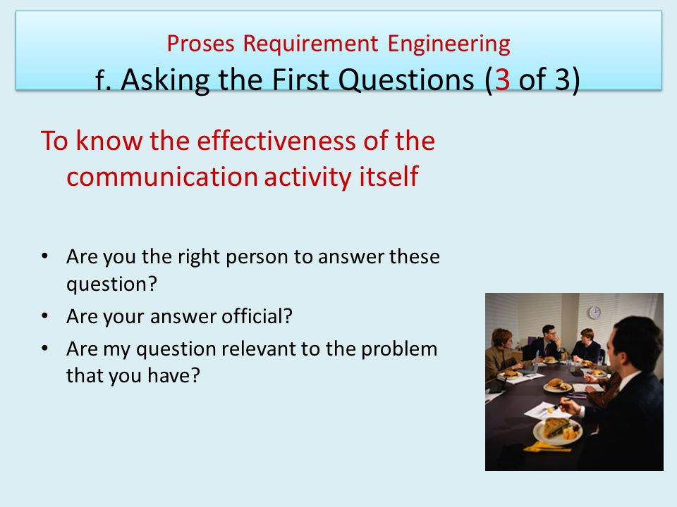 Proses Requirement Engineering f. Asking the First Questions (3 of 3)