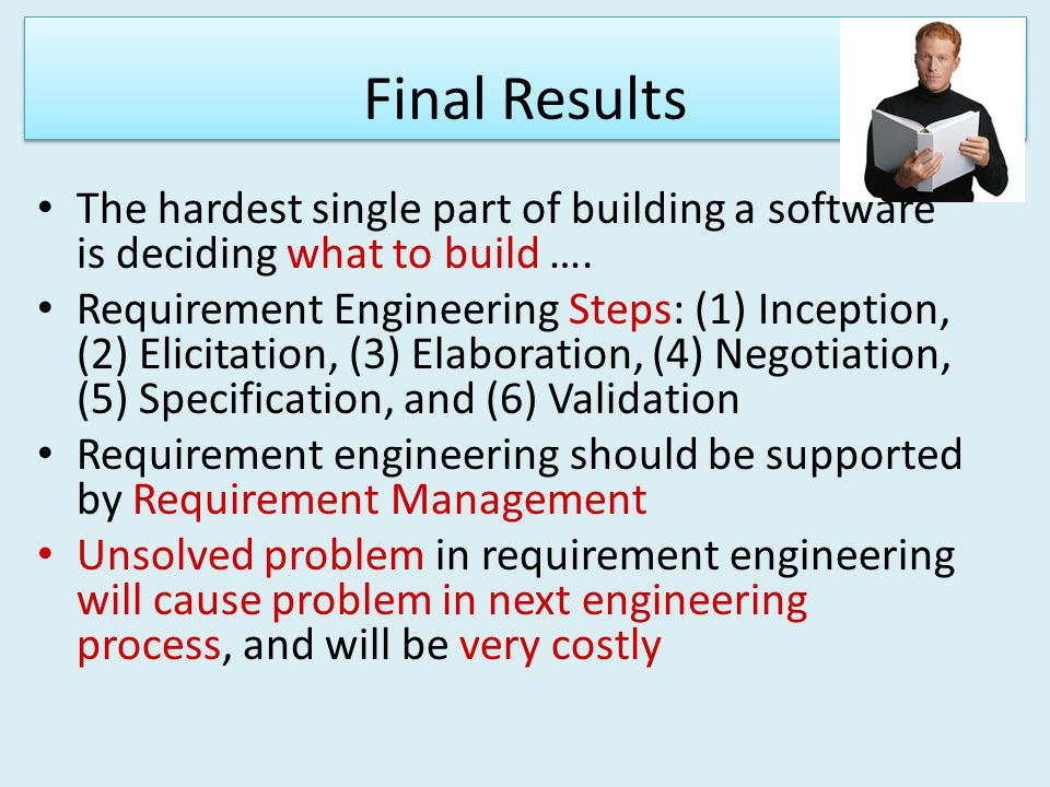 Final Results The hardest single part of building a software is deciding what to build ….