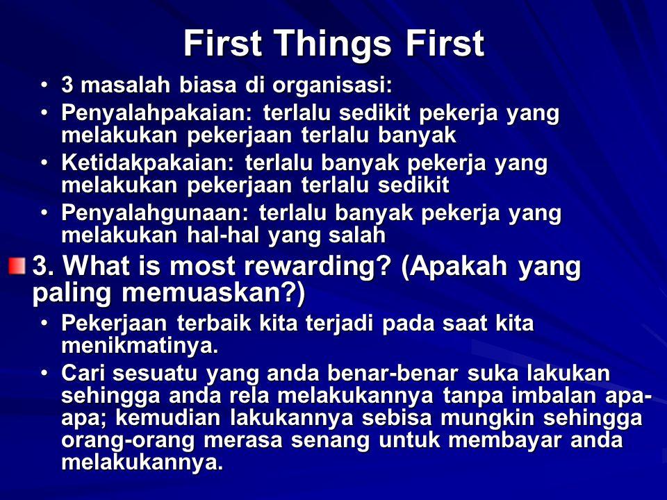 First Things First 3 masalah biasa di organisasi: Penyalahpakaian: terlalu sedikit pekerja yang melakukan pekerjaan terlalu banyak.