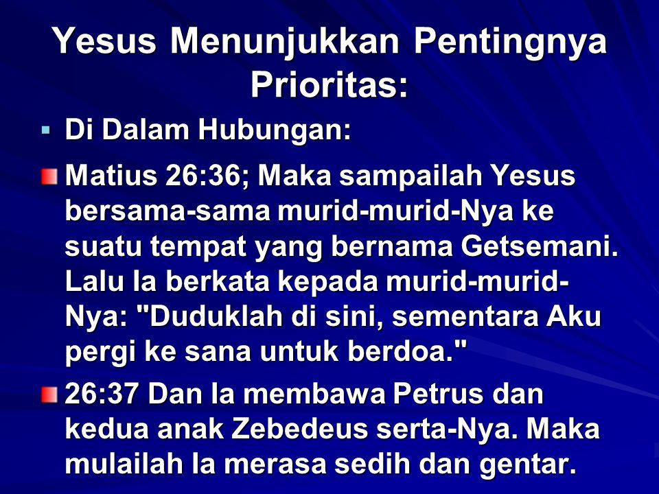 Yesus Menunjukkan Pentingnya Prioritas: