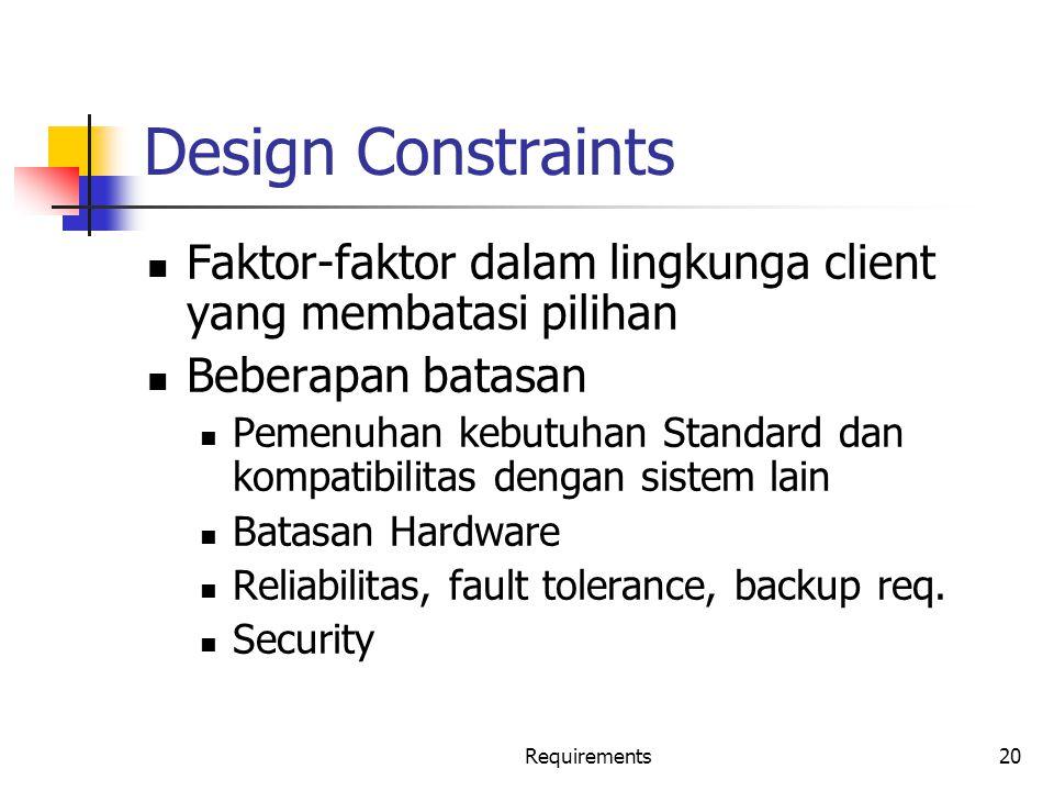 Design Constraints Faktor-faktor dalam lingkunga client yang membatasi pilihan. Beberapan batasan.